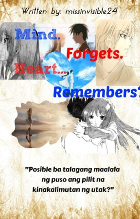 Mind. Forgets. Heart... Remembers? by missinvisible24