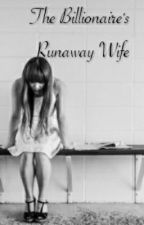The Billionaire's Runaway Wife by iamthree