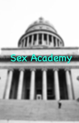 Sex Academy (A K A Preston Prep) - Lil_me_lele - Wattpad