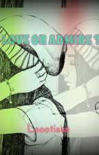 Love Or Admire ? by loootisss