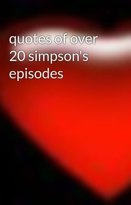 quotes of over 20 simpson's episodes