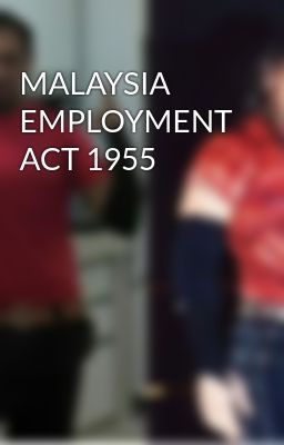 MALAYSIA EMPLOYMENT ACT 1955