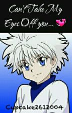 Killua x reader : cant take my eyes off you by cupcake2612004