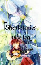 Truyện Ngắn Trà Sữa by phuonglibra2000
