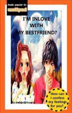I'm Inlove With My Bestfriend? by xwhiteprincessx