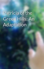Patricia of the Green Hills: An Adaptation by AvaAlias