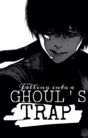 Falling into a Ghoul's trap || Kaneki Ken x Reader by thenerdyghoul