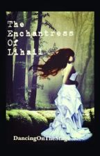 The Enchantress of Lihail (ON HOLD) by DancingOnTheStage