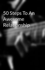 50 Steps To An Awesome Relationship by alipotter