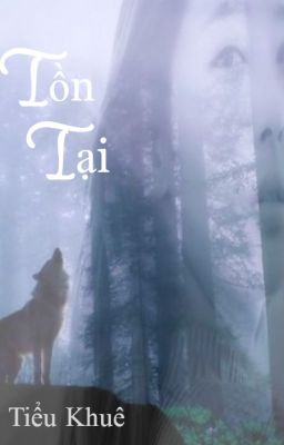 Đọc truyện TỒN TẠI - Tiểu Khuê [HĐ, người sói, NC-17] [FULL+Ngoại Truyện]