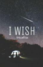 I WISH. by trisswftx