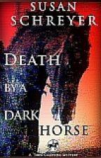 Death by a Dark Horse by SusanSchreyer