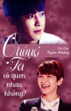 [Longfic]Chúng ta... có quen nhau không? ( Chanbaek- Hunhan) by cucaingaoduong