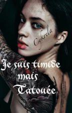 Je suis timide mais tatouée(réécriture) by cykrela