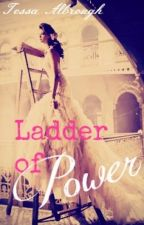 Ladder of Power #Wattys2014 by TessaSkye99