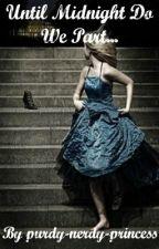 Until Midnight Do Us Part... by purdy-nerdy-princess