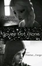 You're Not Alone ||A Jelsa Fanfic|| by Master_Fangirl