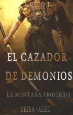 El Cazador de Demonios La Montaña Prohibida #PGP2016 ~EDITANDO by Seira-Alec