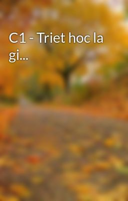 C1 - Triet hoc la gi...