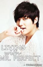 Living with Mr. Perfect <3 by FiremakerMJ