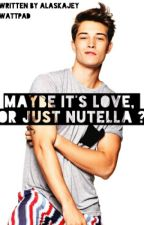 Maybe it's Love, or just Nutella ? by Alaskajey