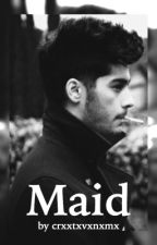 Maid »Wird überarbeitet« || Zayn Malik FanFiction || by crxxtxvxnxmx