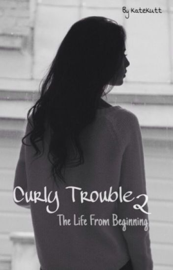 Curly Trouble 2. The Life From Beginning