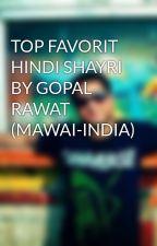 TOP FAVORIT HINDI SHAYRI BY GOPAL RAWAT (MAWAI-INDIA) by rawatgopal