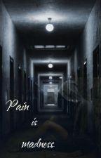 Pain is madness by IamyourSacrifice