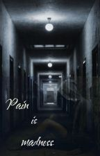 Pain is madness [ IN REVISIONE ] by IamyourSacrifice
