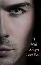 """""""I Will Always Love You"""" (Ian Somerhalder Fanfiction) by MSF_lover31"""