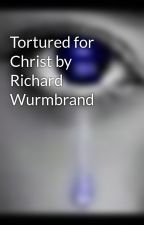 Tortured for Christ by Richard Wurmbrand by Chrisw