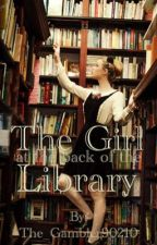 The Girl At The Back Of The Library  by The_Gambler90210