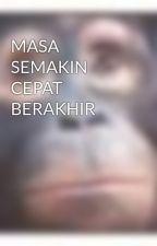 MASA SEMAKIN CEPAT BERAKHIR by newface