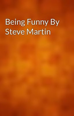 Being Funny By Steve Martin