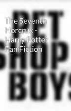 The Seventh Horcrux - Harry Potter Fan Fiction by petshopboys