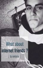 What about internet friends ? [ j.g ] by iamlycia