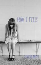 How It Feels (Poems) by KillxUsxWithxLies