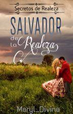 Salvador de la Realeza. (#Secretos de Realeza 1) by Meryl_Divine