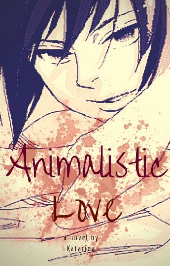 Animalistic Love (Modern Sasuke yandere)