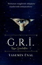 G.R.İ. (Rüya Günlükleri #1) by YsmnUnal