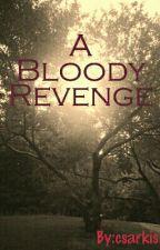 A Bloody Revenge(being edited) by Debra-eatingDragon