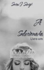 A Selecionada (Completa E Revisada) by RebecaNivea