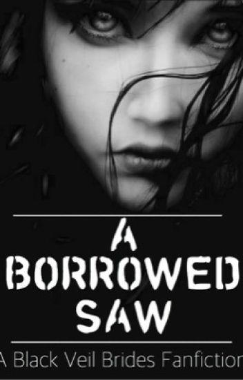 A Borrowed Saw {Black Veil Brides Fanfiction}