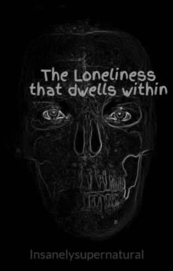 The Loneliness that dwells within
