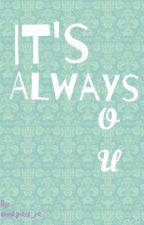 It's Always You by emmagrace_ra