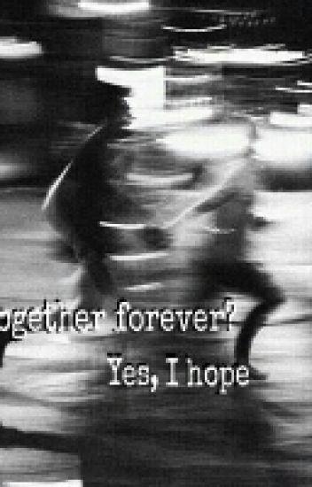 Together forever? Yes, I hope
