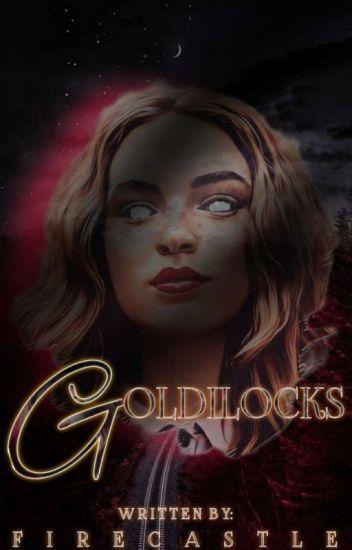 Goldilocks (Book I) (COMPLETED)