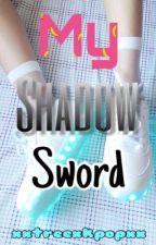 My Shadow Sword (RogueXKagura Story) by xxtreexkpopxx