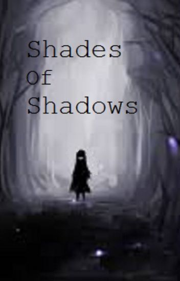 Shades of Shadows
